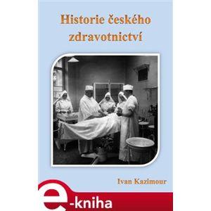 Historie českého zdravotnictví - Ivan Kazimour e-kniha