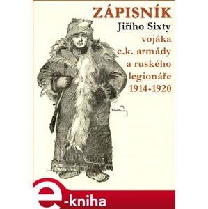 Zápisník Jiřího Sixty, c.k. vojáka a ruského legionáře, 1914-1920 - Jiří Sixty e-kniha