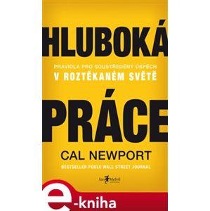 Hluboká práce. Pravidla pro soustředěný úspěch v roztěkaném světě - Cal Newport e-kniha