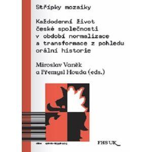 Střípky mozaiky. Každodenní život české společnosti v období normalizace a transformace z pohledu orální historie