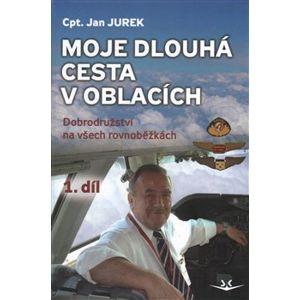 Moje dlouhá cesta v oblacích 1. díl.. Dobrodružství na všech rovnoběžkách - Jan Jurek