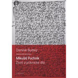 Mikuláš Puchník. Život a právnické dílo - Dominik Budský