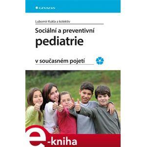 Sociální a preventivní pediatrie v současném pojetí - Lubomír Kukla, kolektiv e-kniha