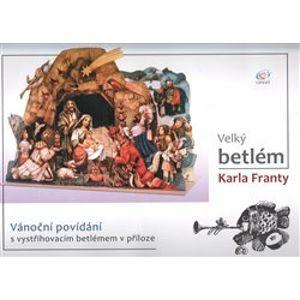 Velký betlém Karla Franty. Vánoční povídání s vystřihovacím betlémem v příloze - Karel Franta