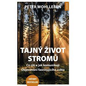 Tajný život stromů. Co cítí, jak komunikují – Objevování fascinujícího světa - Peter Wohlleben