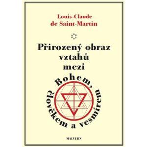 Přirozený obraz vztahů mezi Bohem, člověkem a vesmírem - Louis Claude de Saint Martin