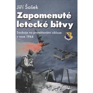 Zapomenuté letecké bitvy. Souboje na protektorátní obloze v roce 1944 - Jiří Šašek