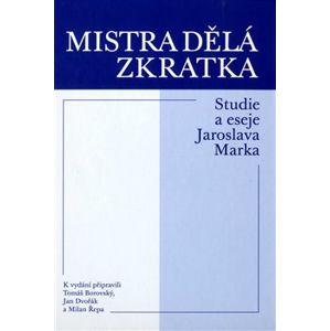 Mistra dělá zkratka. Studie a eseje Jaroslava Marka - Jaroslav Marek