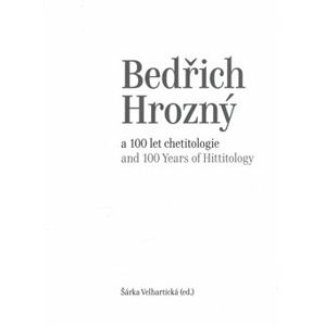 Bedřich Hrozný a 100 let chetitologie. and 100 Years of Hittitology