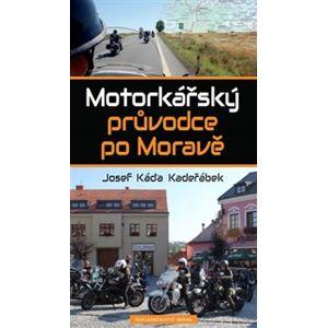 Motorkářský průvodce po Moravě - Josef Káďa Kadeřábek