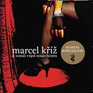 Buskers Burlesquers - Marcel Kříž