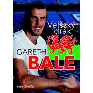 Gareth Bale Velšský drak. Jedna z největších hvězd světového fotbalu - Petr Čermák