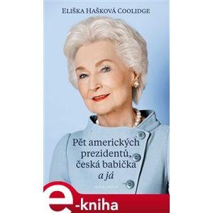 Pět amerických prezidentů, česká babička a já - Eliška Hašková Coolidge e-kniha
