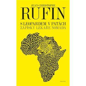 S leopardem v patách. Zápisky lékaře nomáda - Jean-Christophe Rufin