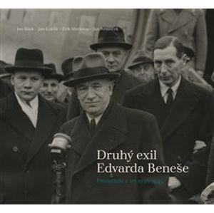Druhý exil Edvarda Beneše. Fotografie z let 1938-1945 - Erik Maršoun, Jan Bílek, Jan Němeček, Jan Kuklík