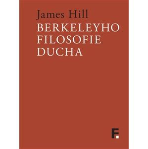 Berkeleyho filosofie ducha - James Hill