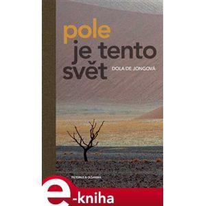 Pole je tento svět - Dola de Jongová e-kniha