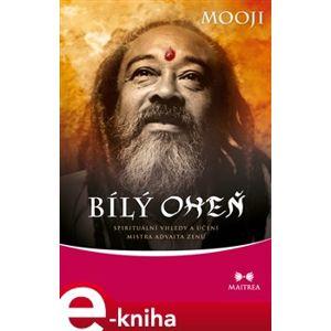 Bílý oheň. Spirituální vhledy a učení mistra advaita zenu - Mooji e-kniha