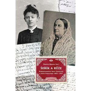 Šeřík a růže. Korespondence Irmy Geisslové a Sofie Podlipské 1883 - 1897 - Martin Hrdina