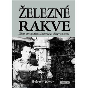 Železné rakve. Zážitky kapitána německé ponorky za války v Atlantiku - Herbert Werner