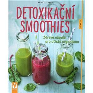 Detoxikační smoothies. Zdravé nápoje pro očistu organismu - Nicole Staabsová