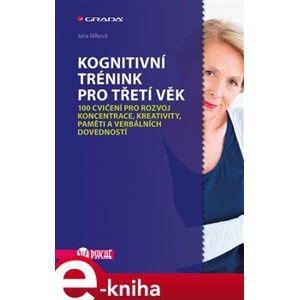 Kognitivní trénink pro třetí věk. 100 cvičení pro rozvoj koncentrace, kreativity, paměti a verbálních dovedností - Jana Bílková e-kniha