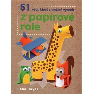 51 věcí, které si můžeš vyrobit z papírové role - Fiona Hayes