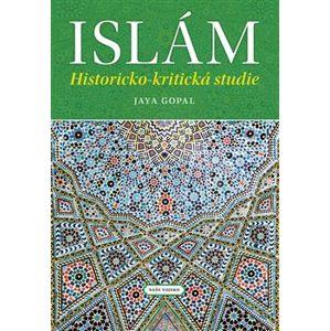 Islám. historicko-kritická studie - Jaya Gopal