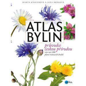 Atlas bylin. Průvodce českou přírodou - více než 100 planě rostoucích druhů - Jana Drnková, Marta Knauerová