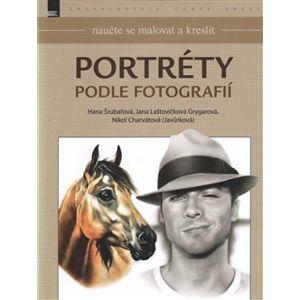 Naučte se malovat a kreslit: Portréty podle fotografií - kol.