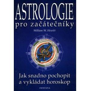 Astrologie pro začátečníky. Jak snadno pochopit a vykládat horoskop - William W. Hewitt