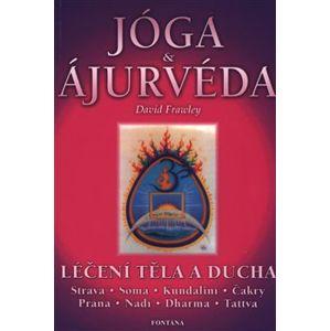 Jóga a ájurvéda - Léčení těla a ducha - David Frawley