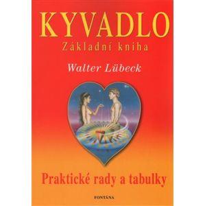 Kyvadlo základní kniha. Praktické rady a tabulky - Walter Lübeck
