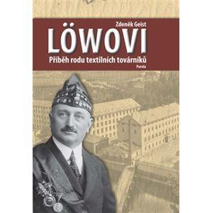 Löwovi - Příběh rodu textilních továrníků - Zdeněk Geist