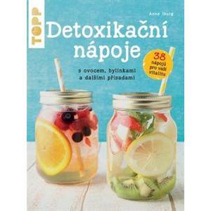 Detoxikační nápoje s ovocem, bylinkami a dalšími přísadami. 38 nápojů pro vaší vitalitu - Anne Iburg