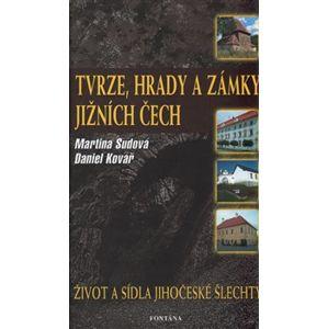 Tvrze, hrady a zámky jižních Čech - Daniel Kovář, Martina Sudová