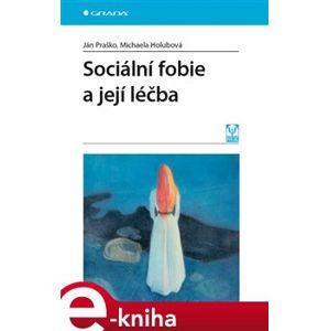 Sociální fobie a její léčba - Michaela Holubová, Ján Praško e-kniha