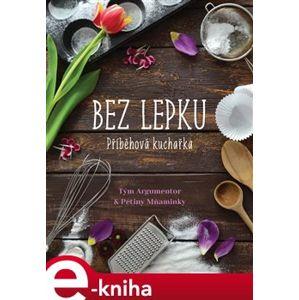 Příběhová kuchařka bez lepku - Petra Jeníčková, Kateřina Knížková e-kniha