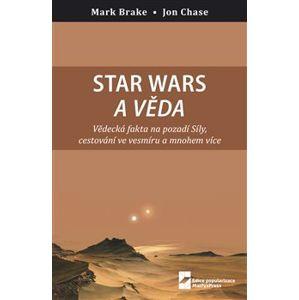 Star Wars a věda. Vědecká fakta na pozadí Síly, cestování ve vesmíru a mnohem více - Mark Brake, John Case
