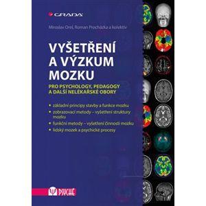 Vyšetření a výzkum mozku. Pro psychology, pedagogy a další nelékařské obory - kolektiv, Miroslav Orel, Roman Procházka