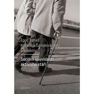Sociální souvislosti aktivního stáří - Kateřina Šámalová, Igor Tomeš