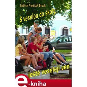 S veselou do školy, ještě veseleji ven - Jindřich František Bobák e-kniha
