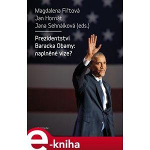 Prezidentství Baracka Obamy: naplněné vize? - Jan Hornát, Magdalena Fiřtová e-kniha