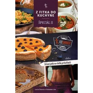 Z fitka do kuchyne špeciál II.. Zdravé fitness recepty pre všetky príležitosti - Lucia Švaral