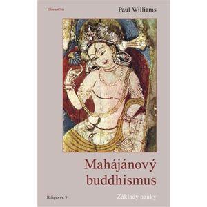 Mahájánový buddhismus. Základy nauky - Paul Williams
