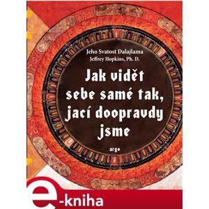 Jak vidět sebe samé tak, jací doopravdy jsme - Jeffrey Hopkins, Jeho svatost Dalajlama XIV. e-kniha