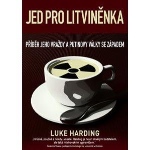 Jed pro Litviněnka. Příběh jeho vraždy a putinovy války se západem - Luke Harding