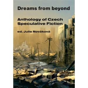 Dreams from beyond. Anthology of Czech Speculative Fiction