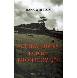 Větrná hůrka rodiny Brontëových - Hana Whitton