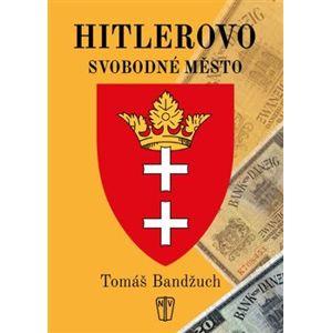 Hitlerovo svobodné město - Tomáš Bandžuch